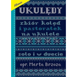 Ukulędy Zbiór kolęd i pastorałek na ukulele  solo i w duecie