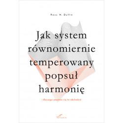 Jak system równomiernie temperowany popsuł harmonię. Duffin