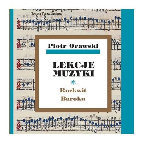 Piotr Orawski, Lekcje muzyki · Rozkwit Baroku