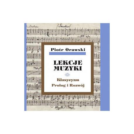 Piotr Orawski, Lekcje muzyki · Klasycyzm · Prolog i rozwój