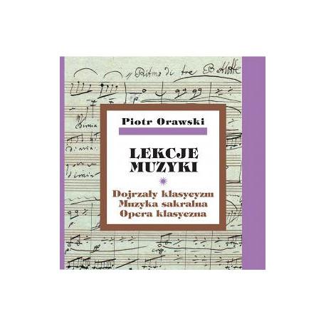 Piotr Orawski, Lekcje muzyki · Dojrzały klasycyzm · Muzyka sakralna · Opera klasyczna + CD