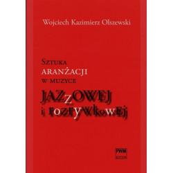 Wojciech Kazimierz Olszewski  Sztuka aranżacji w muzyce jazzowej i rozrywkowej (+CD)