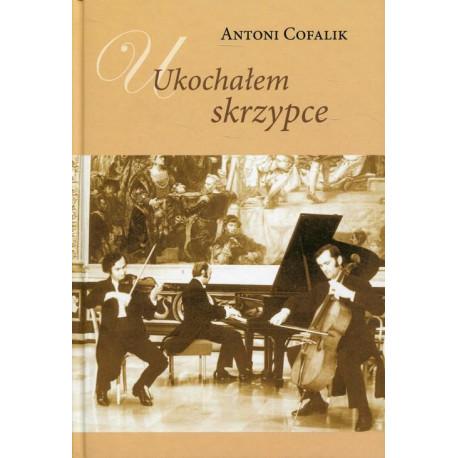 Ukochałem skrzypce .A.Cofalik