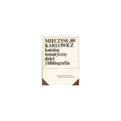 Mieczysław Karłowicz Katalog tematyczny dzieł i bibliografia