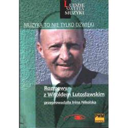 Muzyka to nie tylko dźwięki Rozmowy z Witoldem Lutosławskim