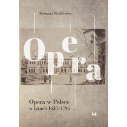 Opera w Polsce w latach 1635-1795  G.Markiewicz