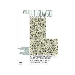Witold Lutosławski  10 polskich pieśni ludowych na tematy żołnierskie