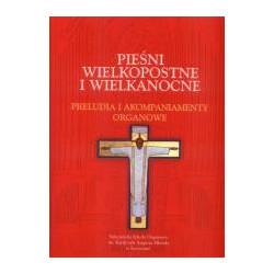 Pieśni Wielkopostne i Wielkanocne Preludia i Akompaniamenty organowe