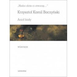 Niebo złote ci otworzę Anioł biały Wiersze  Krzysztof Kamil Baczyński