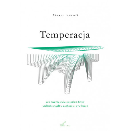 Temperacja. Jak muzyka stała się polem bitwy wielkich umysłów zachodniej cywilizacji Stuart Isacoff