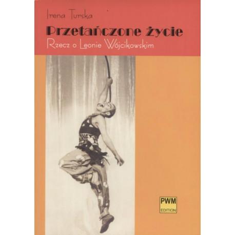 Przetańczone życie. Rzecz o Leonie Wójcikowskim. Irena Turska.