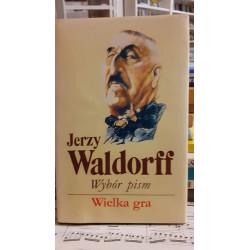 Wielka gra. Wybór pism. Jerzy Waldorff