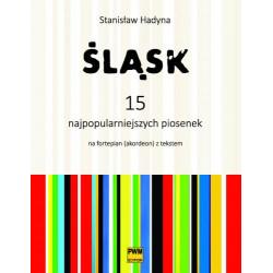 Stanisław Hadyna  Śląsk. 15 najpopularniejszych piosenek na fortepian (akordeon) z tekstem