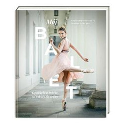 Mój balet. A.Wira-Ostaszyk, J.Kończak