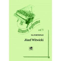 Witwicki Józef, Utwory wybrane vol. 5