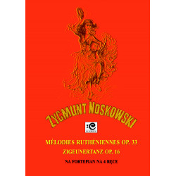 Noskowski Zygmunt, Mélodies ruthéniennes op. 33 & Zigeunertanz op. 16