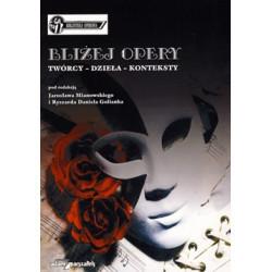 J. Mianowski, R. Daniel Golianek Bliżej opery. Twórcy – dzieła – konteksty