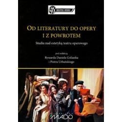 R. D. Golianek, P. Urbański Od literatury do opery i z powrotem. Studia nad estetyką teatru operowego
