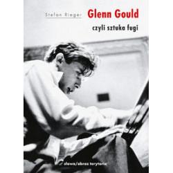 Glenn Gould czyli sztuka fugi  Rieger Stefan
