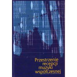 Barbara Literska, Rafał Ciesielski Przestrzenie recepcji muzyki współczesnej