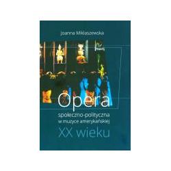 Joanna Miklaszewska  Opera społeczno-polityczna w muzyce amerykańskiej XX wieku