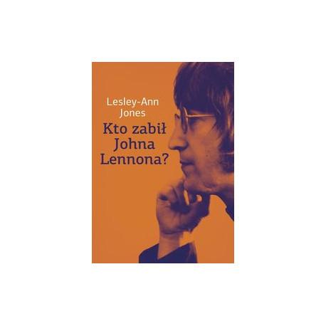 Jones Lesley-Ann Kto zabił Johna Lennona?