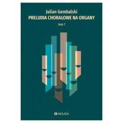 Preludia chorałowe na organy T1 Julian Gembalski