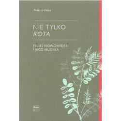 Nie tylko Rota. Feliks Nowowiejski i jego muzyka. Marcin Gmys