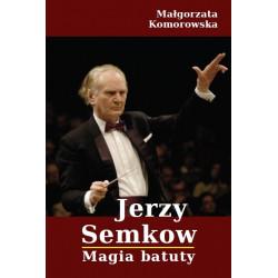 Jerzy Semkow. Magia batuty M.Komorowska
