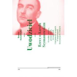Danuta Gwizdalanka  Uwodziciel. Rzecz o Karolu Szymanowskim