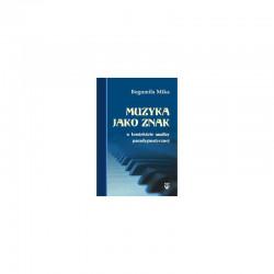 Muzyka jako znak w kontekscie analizy paradygmatycznej Bogumiła Mika