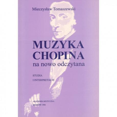Mieczysław Tomaszewski MUZYKA CHOPINA NA NOWO ODCZYTANA