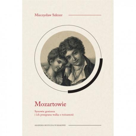 Mieczysław Szlezer MOZARTOWIE. SYNOWIE GENIUSZA I ICH PRZEGRANA WALKA O TOŻSAMOŚĆ