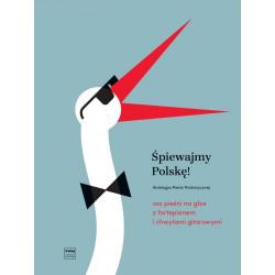 Śpiewajmy Polskę! Antologia pieśni patriotycznej 100 pieśni na głos z fortepianem