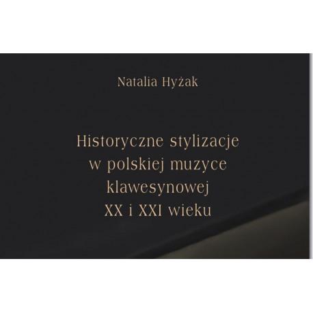 Historyczne stylizacje w polskiej muzyce klawesynowej XX i XXI wieku Natalia Hyżak