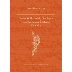 Petrus Wilhelmi de Grudencz i muzyka Europy Srodkowej XV wieku  Paweł Gancarczyk