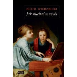 Jak słuchać muzyki  Piotr Wierzbicki