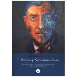 Odkrywając Szymanowskiego Mazurki Bogusław Rottermund