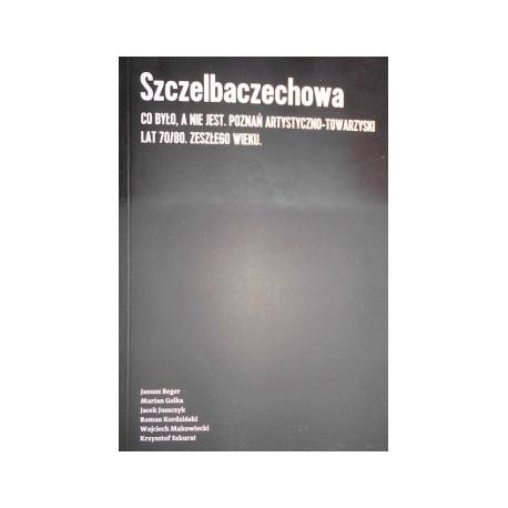Szczelbaczechowa Co było, a nie jest. Poznań artystyczno-towarzyski lat 70/80
