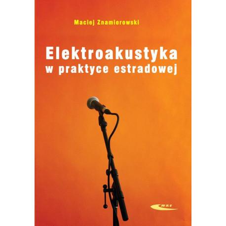 Elektroakustyka w praktyce estradowej Maciej Znamierowski