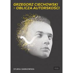 Grzegorz Ciechowski - oblicza autorskości Sylwia Gawłowska