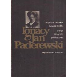 Ignacy Jan Paderwski Zarys piografii politycznej Marian Marek Drozdowskl