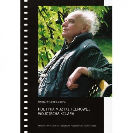 Poetyka muzyki filmowej Wojciecha Kilara Maria Wilczek Krupa