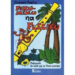 Fiku- miku na fleciku. Podręcznik do nauki gry na flecie prostym. Ziemowit Pawlisz