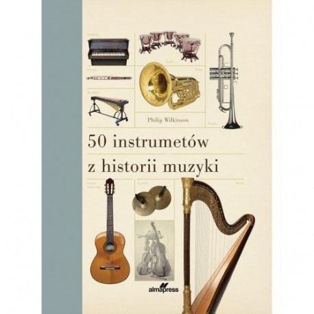 50 instrumentów z historii muzyki. Philip Wilkinson.