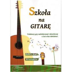 Szkoła na gitarę. Podstawy gry melodycznej i akordowej z nut oraz tabulatur.