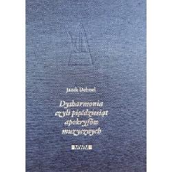 Dysharmonia czyli pięćdziesiąt apokryfów muzycznych. Jacek Dehnel