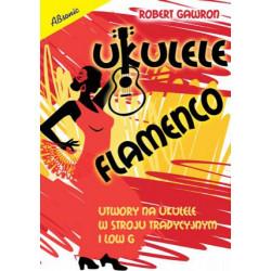 Ukulele flamenco - utwory na ukulele w stroju tradycyjnym i low G - robert Gawron