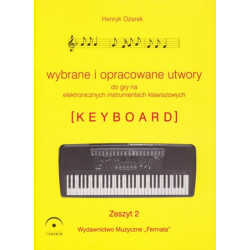 Wybrane utwory do  gry na elektronicznych instrumentach klawiszowych i fortepianie 2. Henryk Ożarek.